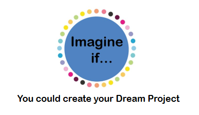 Imagine If... you could create your Dream Project - presentation